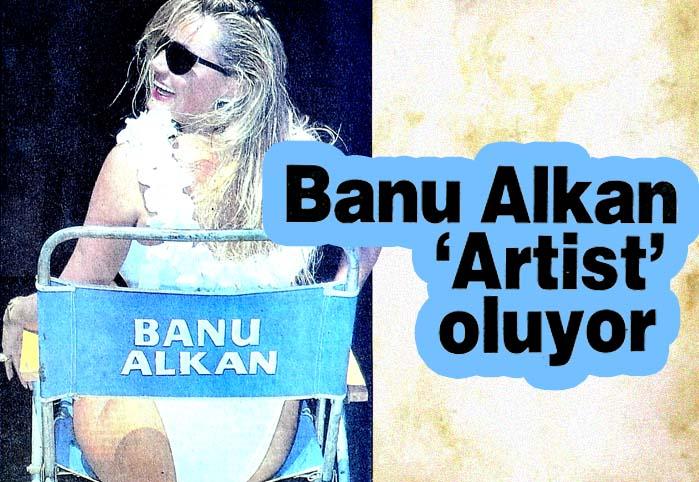 Banu Alkan 'Artist' oluyor