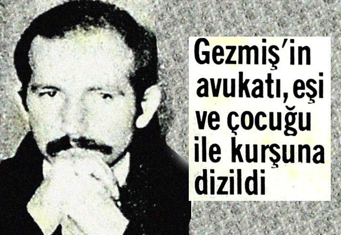 Gezmiş'in avukatı, eşi ve çocuğu ile kurşuna dizildi