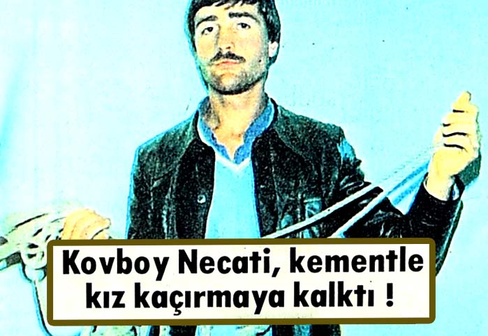 Kovboy Necati, kementle kız kaçırmaya kalktı !