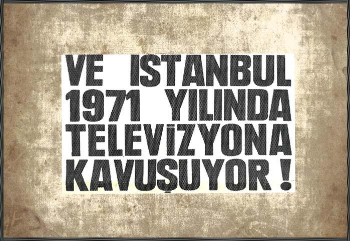 Ve İstanbul 1971 yılında televizyona kavuşuyor!