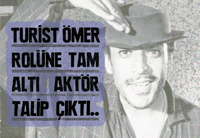 Turist Ömer rolüne tam altı aktör talip çıktı