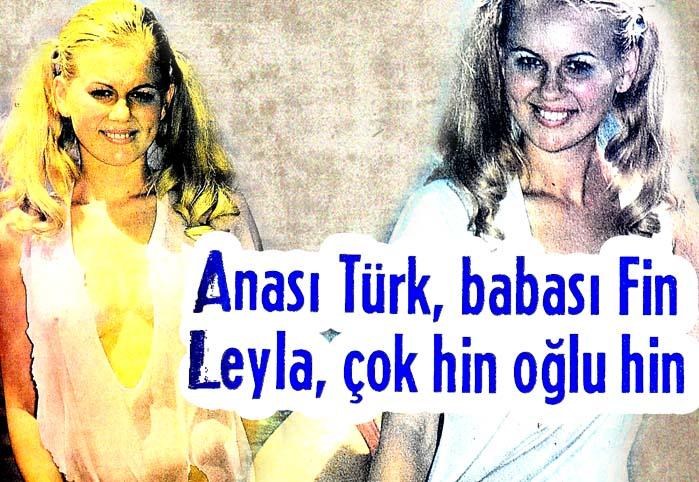 Anası Türk, babası Fin Leyla, çok hin oldu hin