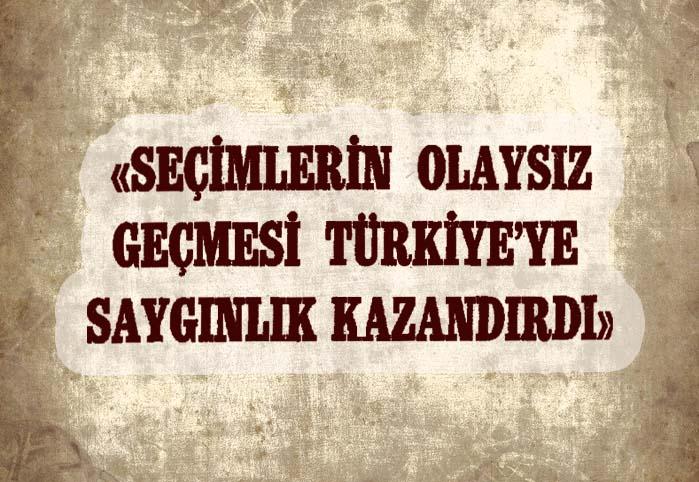 Seçimlerin olaysız geçmesi Türkiye'ye saygınlık kazandırdı