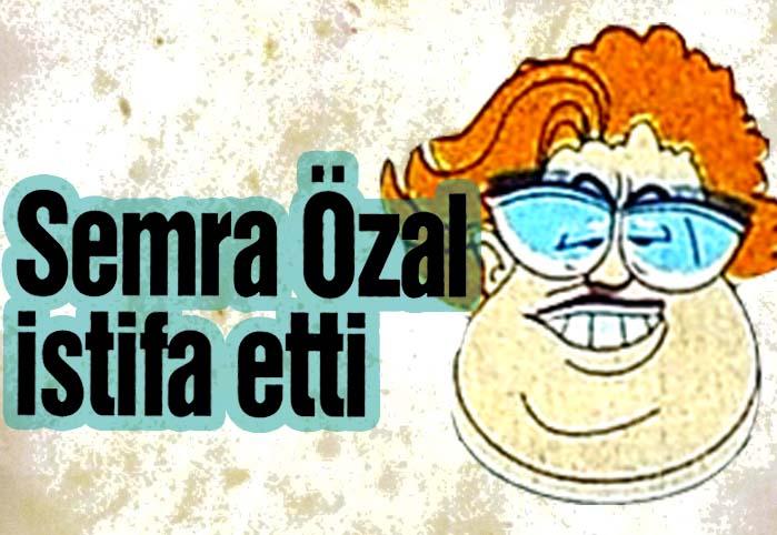 Semra Özal istifa etti