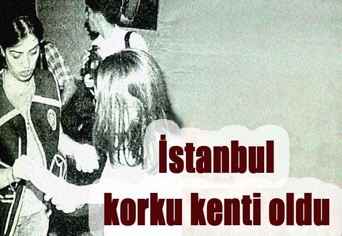 İstanbul korku kenti oldu
