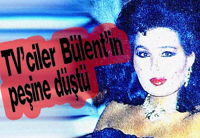 TV'ciler Bülent'in peşine düştü