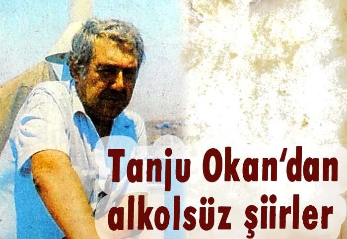 Tanju Okan'dan alkolsüz şiirler