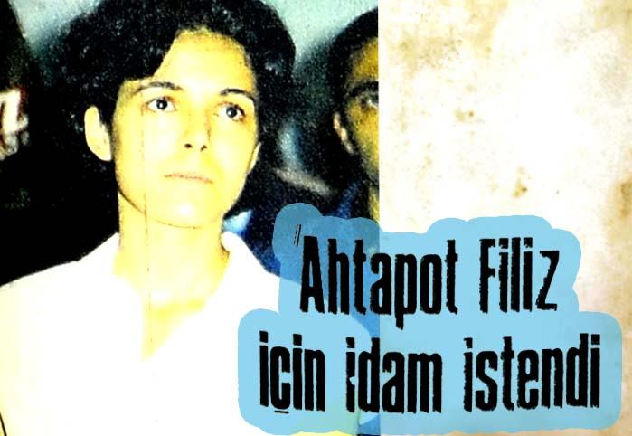 """Ahtapot Filiz"" için idam istendi"