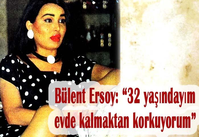 """Bülent Ersoy: """"32 yaşındayım evde kalmaktan korkuyorum"""""""