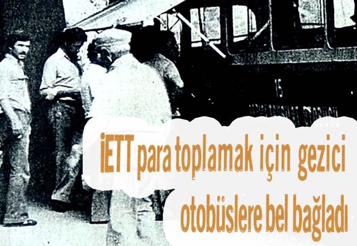 İETT para toplamak için gezici otobüslere bel bağladı