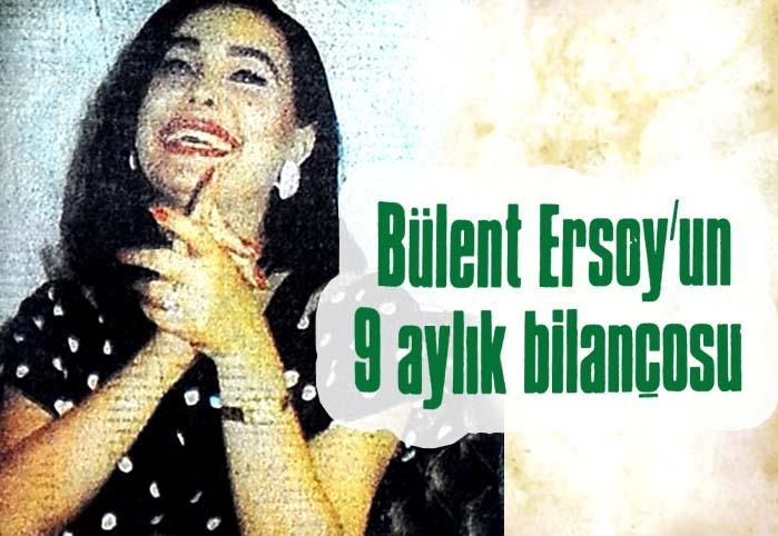 Bülent Ersoy'un 9 aylık bilançosu