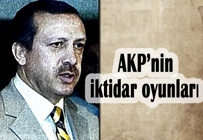 AKP'nin iktidar oyunları