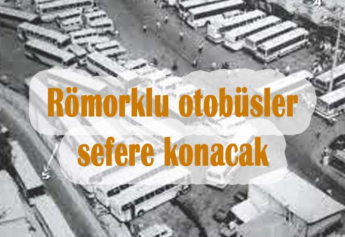 Römorklu otobüsler sefere konacak