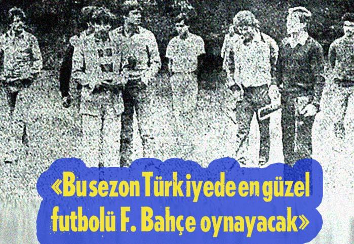 Bu sezon Türkiyede en güzel futbolü F.Bahçe oynayacak