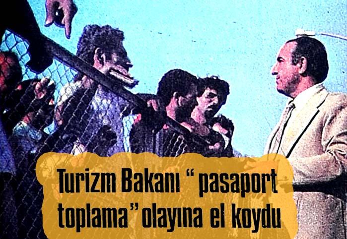"""Turizm Bakanı """"pasaport toplama olayına"""" el koydu"""