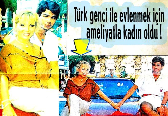 Türk genci ile evlenmek için ameliyatla kadın oldu !