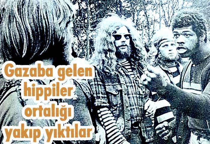 Gazaba gelen hippiler ortalığı yakıp yıktılar