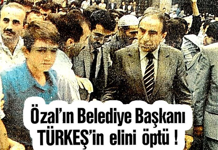Özal'ın Belediye Başkanı TÜRKEŞ'in elini öptü !