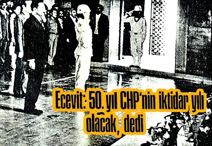 Ecevit: 50. yıl CHP'nin iktidar yılı olacak, dedi