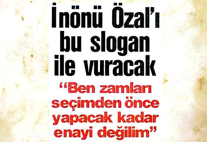 İnönü Özal'ı bu slogan ile vuracak