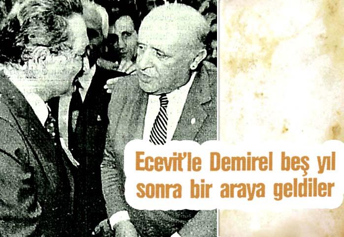 Ecevit'le Demirel beş yıl sonra bir araya geldiler