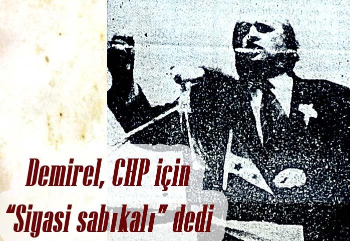"""Demirel, CHP için """"Siyasi sabıkalı"""" dedi"""