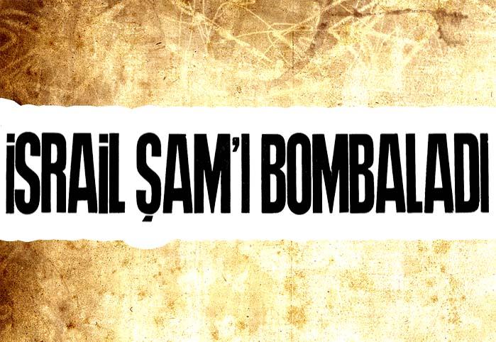 İsrail Şam'ı bombaladı