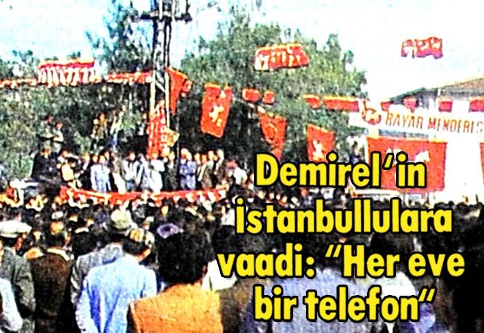 """Demirel'in İstanbullulara vaadi: """"Her eve bir telefon"""""""