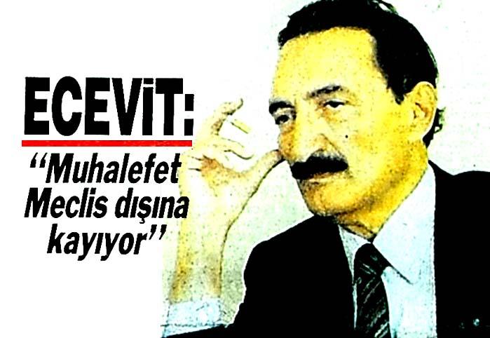 """Ecevit: """"Muhalefet meclis dışına kayıyor"""""""