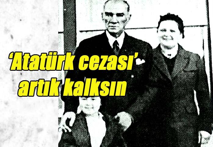 'Atatürk cezası' artık kalksın