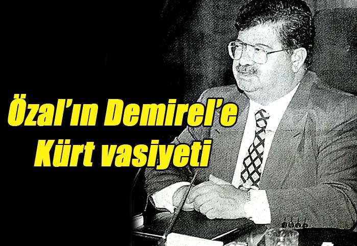 Özal'ın Demirel'e Kürt vasiyeti