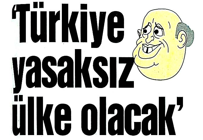Türkiye yasaksız ülke olacak