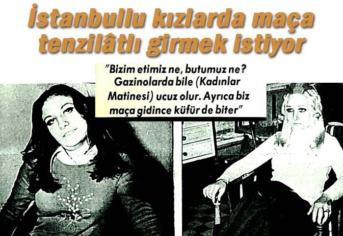 İstanbullu kızlar da maça tenzilâtlı girmek istiyor