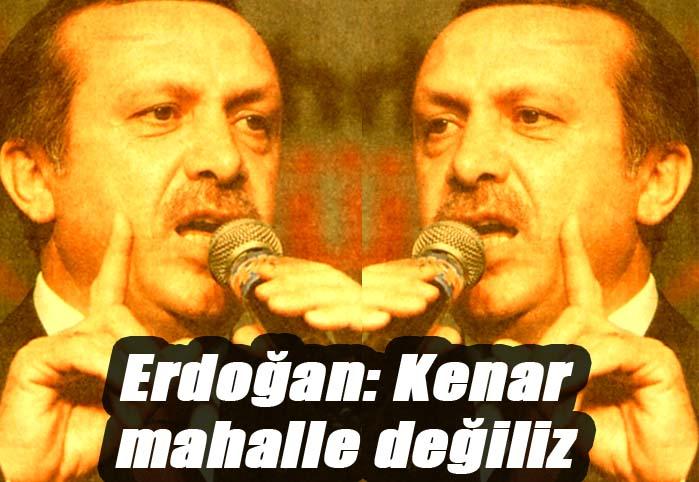 Erdoğan: Kenar mahalle değiliz