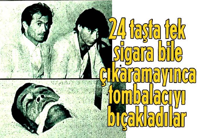 24 taşta tek sigara bile çıkaramayınca tombalacıyı bıçakladılar