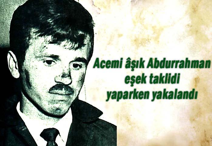 Acemi âşık Abdurrahman, eşek taklidi yaparken yakalandı