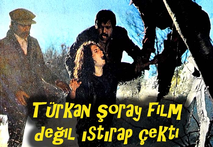 Türkan Şoray film değil ıstırap çekti