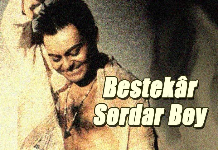 Bestekar Serdar Bey!