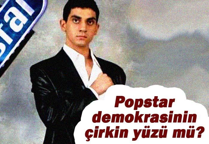 Popstar demokrasinin çirkin yüzü mü?