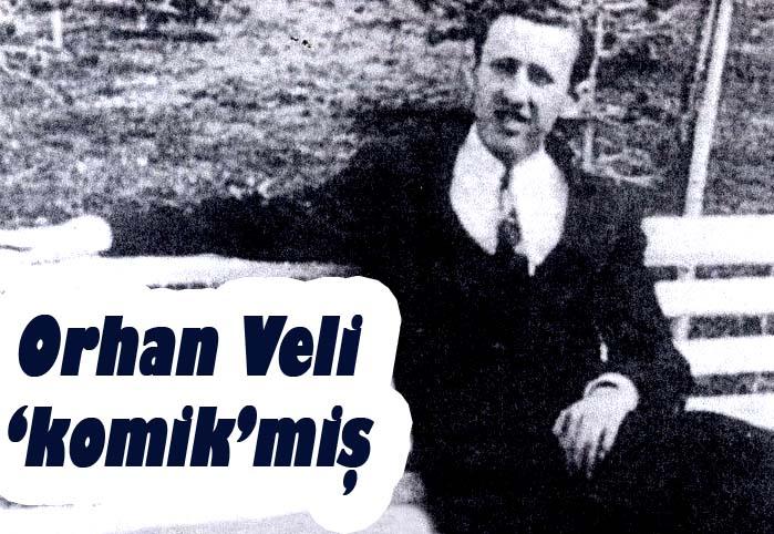 Orhan Veli 'komik'miş