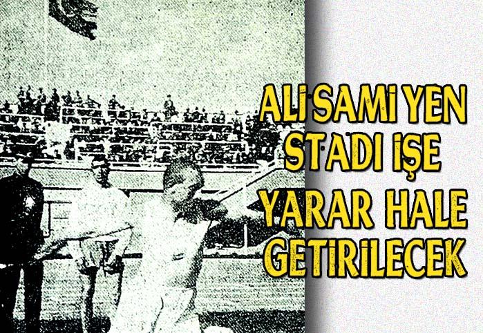 Ali Sami Yen stadı işe yarar hale getirilecek