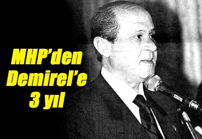 MHP'den Demirel'e 3 yıl