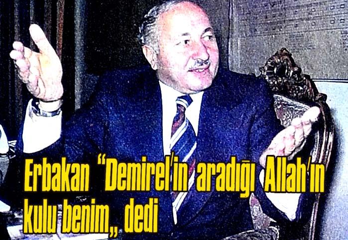"""Erbakan """"Demirel'in aradığı Allah'ın kulu benim"""" dedi"""