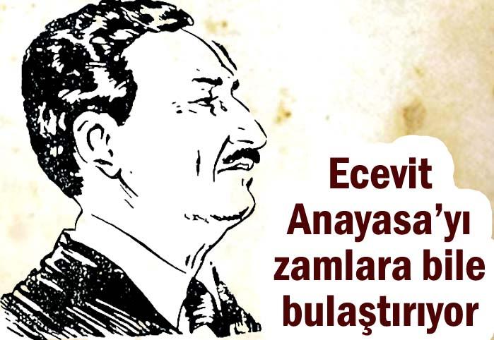 Ecevit, Anayasa'yı zamlara bile bulaştırıyor