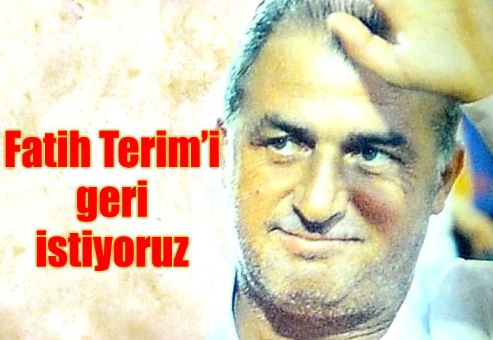 Fatih Terim'i geri istiyoruz