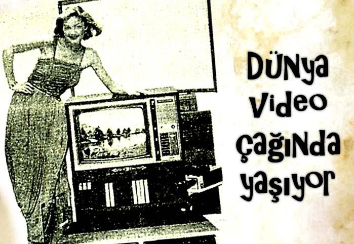Dünya, video çağında yaşıyor