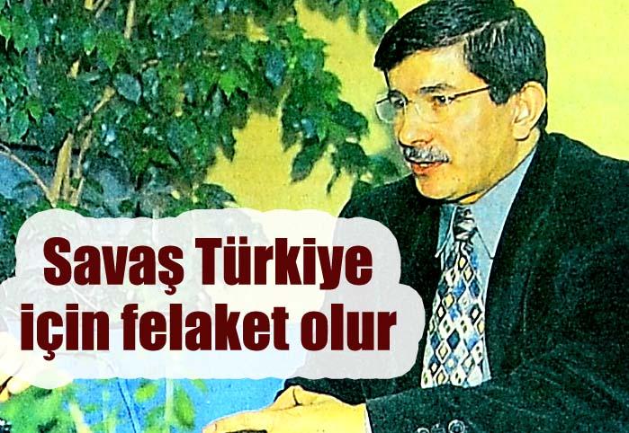 Savaş Türkiye için felaket olur