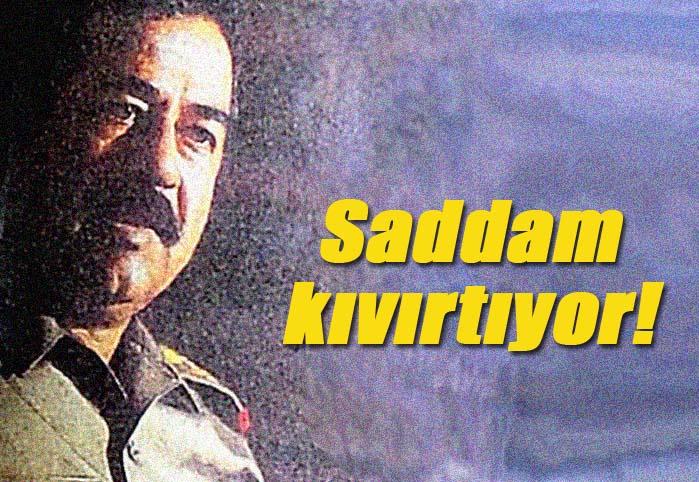 Saddam kıvırtıyor!