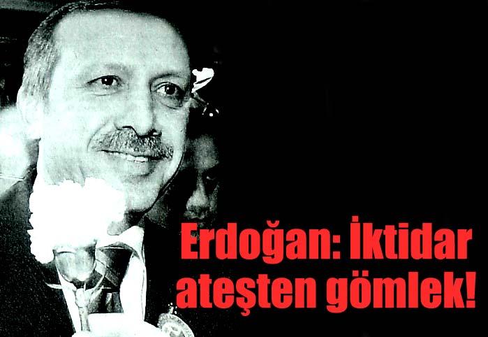 Erdoğan: İktidar ateşten gömlek!