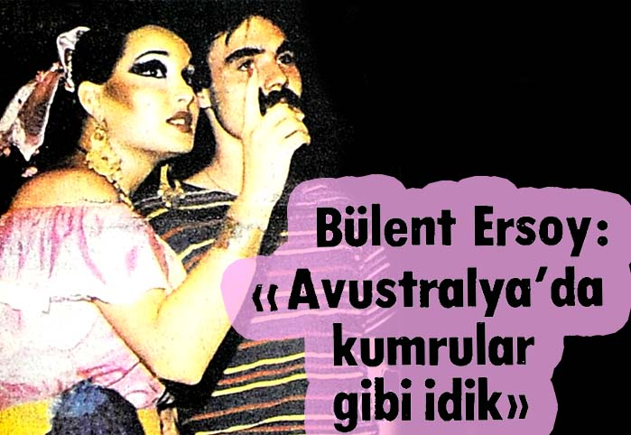 "Bülent Ersoy: ""Avustralya'da kumrular gibi idik"""